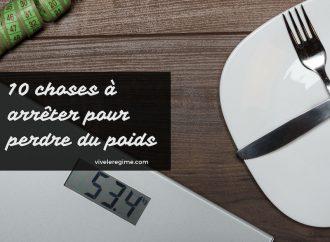10 choses à arrêter de faire si vous voulez perdre du poids